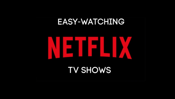 Easy-Watching TV Shows on Netflix